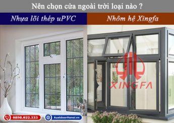 So sánh nên chọn cửa nhôm kính hệ Xingfa và cửa nhựa lõi thép vân gỗ cao cấp