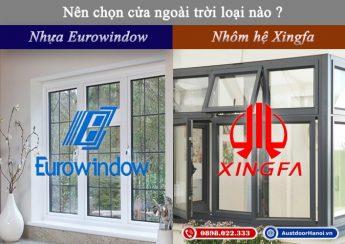 So sánh nên chọn cửa nhôm kính hệ Xingfa và cửa nhựa lõi thép Eurowindow